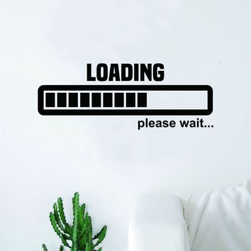 Loading Please Wait Wall Decal Decor Art Sticker Vinyl Room Bedroom Home Teen Inspirational Teen Funny Kids Gamer Video Games Nerd