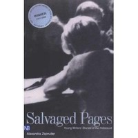 Salvaged Pages: Young Writers` Diaries of the Holocaust
