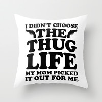 I Didn't Choose The Thug Life Throw Pillow by LookHUMAN