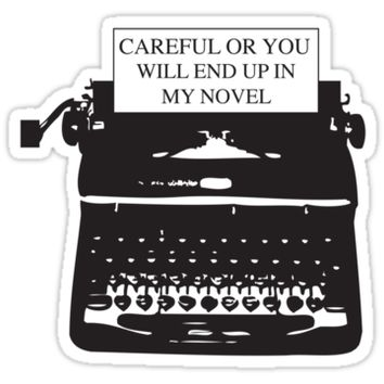 'Careful or you will end up in my novel' Sticker by careers