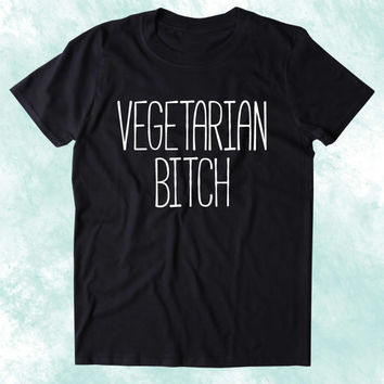 Vegetarian Btch Shirt Vegetarianism Plant Eater Animal Rights Activist Clothing Tumblr T-shirt