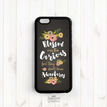Blessed are the curious for they shall have adventures iPhone 6 6 Plus Case, iPhone 5s 5c 5, Galaxy s4 s5 s6, Samsung Note 3 4 Case Qt60
