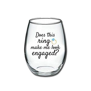 Does This Ring Make Me Look Engaged  Funny Wine Glass 15oz  Engagement Gift Great Gift for Fiance Wedding Gift Idea Bridal Shower Gifts  Evening Mug