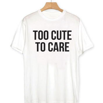 too cute to care Tshirt white Fashion funny slogan grunge punk womens ladies lady cute top cool gift for teenager teens clothing
