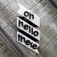 Supermarket - _Oh Hello There_ Banner Brooch from Amy B. Designs