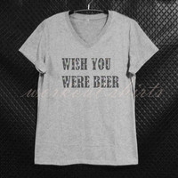 Short sleeve tshirt wish you were beer shirt/ gray tops/ teen girl tee/ women clothes size S M L XL workout shirts/ printed t shirt