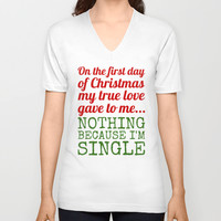Single On The First Day of Christmas V-neck T-shirt by CreativeAngel | Society6