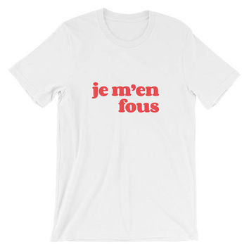 Je M'en Fous T-Shirt Short-Sleeve Unisex T-Shirt funny tumblr hipster grunge goth retro Kpop kawaii cute graphic tee