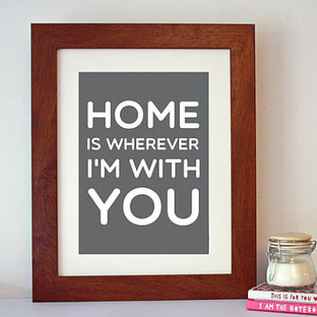 'Home Is Wherever I'm With You' Quote Print