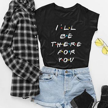 """I'll Be There For You"" Tee"