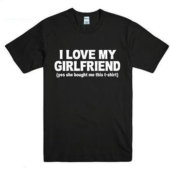 I Love My Girlfriend (Yes She Bought Me This T-shirt) - Boyfriend's Tee