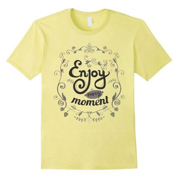 Enjoy Every Moment of Life - Cute Graphic T-Shirt Men Women