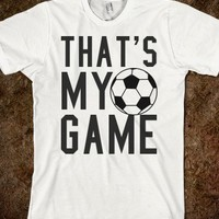 THAT'S MY GAME SOCCER TEE T SHIRT