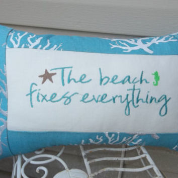"11"" X 17""  The beach fixes everything embroidered pillow, beach decor, decorative pillow, pillow with saying"