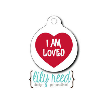 Pet Tag - Pet ID Tag - Dog Tag - Cat Tag - Lunch Box Tag - Bag Tag - Luggage Tag - Personalized I Am Loved Tag