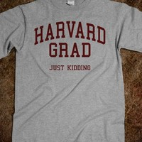 Harvard Grad Just Kidding (Shirt) - College Is For Your mom