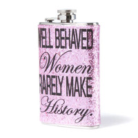 Well Behaved Women Rarely Make History Drink Flask