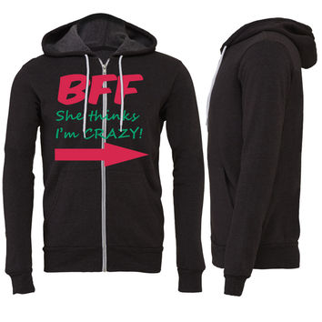 BFF (she thinks I'm CRAZY!) Zipper Hoodie