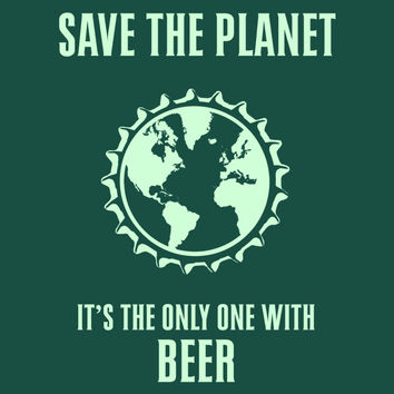 Save The Planet Its the Only One with Beer MENS T-Shirt