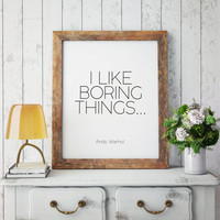 ANDY WARHOL QUOTE,I Like Boring Things,Inspirational Quote Wall art Motivational Poster,Normal Is Boring,Typography Print,Quote Prints