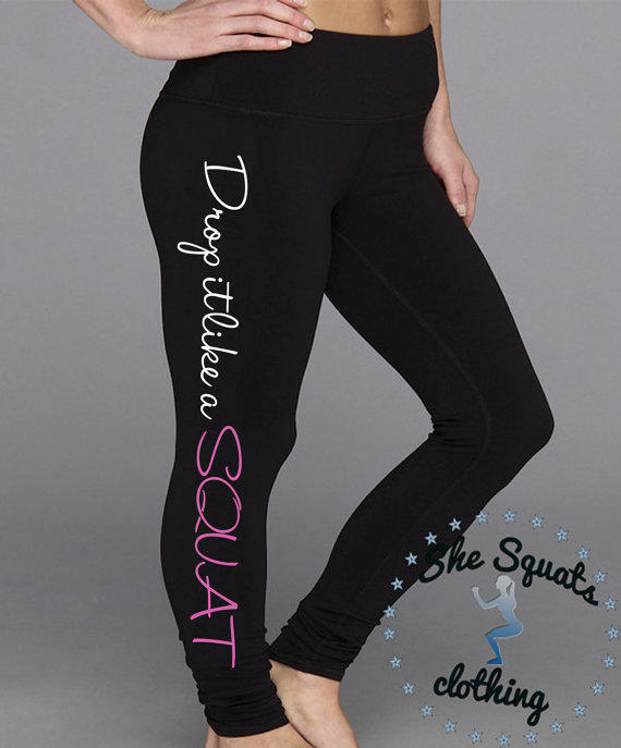 Drop It Like A Squat. Workout Leggings. From She Squats