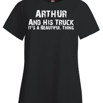 ARTHUR and His Truck It s a Beautiful Thing - Ladies T Shirt