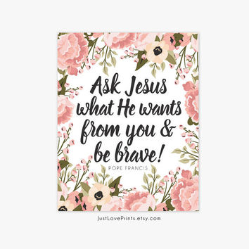 Pope Francis Quote Floral Print - Inspirational Catholic Art - 8x10 Print