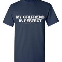 My Girlfriend Is Perfect Shirt. Funny, Graphic T-Shirts For All Ages. Ladies And Men's Unisex Style. Makes a Great Gift!!