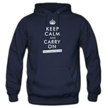 Keep Calm and Carry On, That's What She Said Hoodie