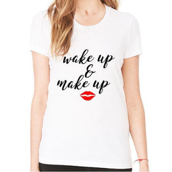 Wake up and make up shirt. Makeup shirts. Makeup tshirt. Makeup lover gift. Gift for makeup artist. Beauty blogger shirt. Beauty guru gift.