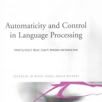 Automaticity and Control in Language Processing (Advances in Behavioural Brain Science)