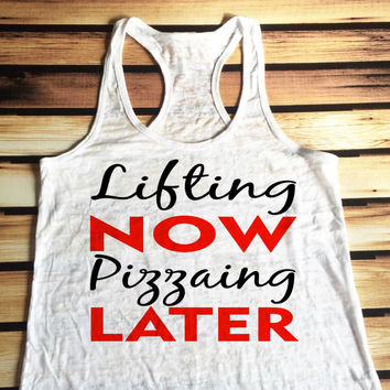 Lifting Now Pizzaing Later Workout Tank Top - Burnout Workout Tank Top