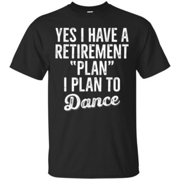 Retirement Plan To Dance Funny T-Shirt Hoodie Retired Dancing Party