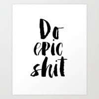 Wall Art.Dorm Room Decor,DO EPIC SHIT,Funny Print,Get Shit Done,Girls Room Decor Art Print by MichelTypography