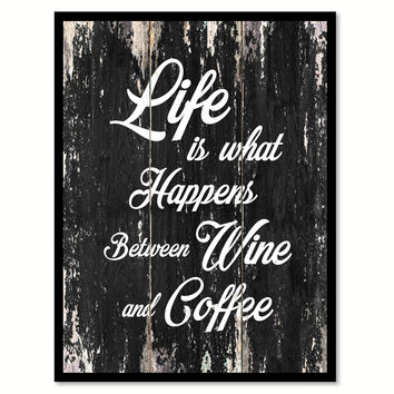Life is what happens between wine & coffee Motivational Quote Saying Canvas Print with Picture Frame Home Decor Wall Art