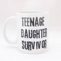 Teenage Daughter Survivor Coffee Mug - Funny Mother's Day Coffee Mug - Gift for Parents - Father's Day Present - Birthday Present for Mom