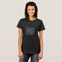 A Bitch T-Shirt