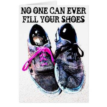NO ONE CAN EVER FILL YOUR SHOES CARD