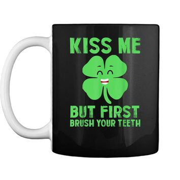 kiss me but first brush your teeth St Patrick's Day Funny T Mug