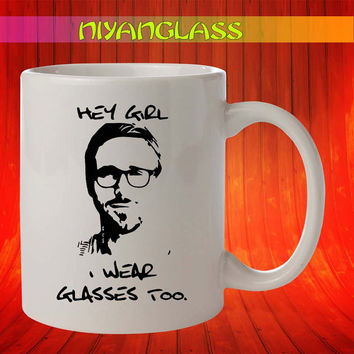 Hey Girl Ryan Gosling mug, Hey Girl Ryan Gosling cup, Hey Girl Ryan Gosling, personalized cup, funny mugs, birthday ceramic mug