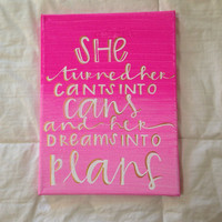 """Canvas quote """"she turned her can'ts into cans, and her dreams into plans"""" 9x11 hand painted"""