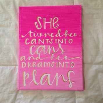 "Canvas quote ""she turned her can'ts into cans, and her dreams into plans"" 9x11 hand painted"