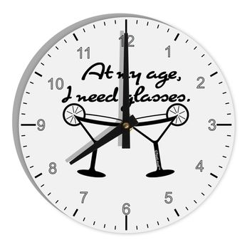 "At My Age I Need Glasses - Margarita 8"" Round Wall Clock with Numbers by TooLoud"