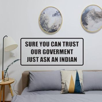 Sure you can our government just ask an indian Vinyl Wall Decal - Removable