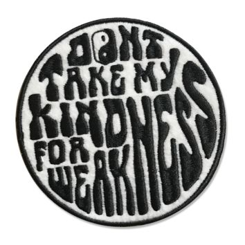 Don't Mistake My Kindness Patch