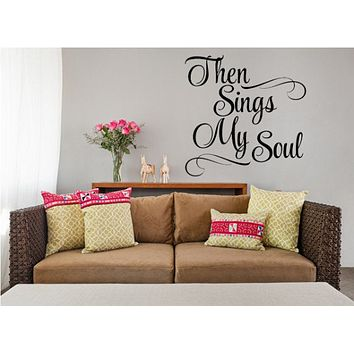Then Sings My Soul Decal  - Blessing Christian Vinyl Decal  - Scripture Wall Bedroom Decals - Inspirational Wall Decor - Sings My Soul