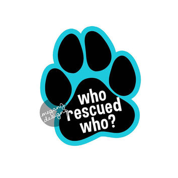 Who Rescued Who? Decal - Dog Paw Print Rescue Bumper Sticker Pet Car Decal Laptop Decal Turquoise Teal Blue
