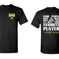Softball Dad, Some People Have to Wait Their Entire Lives To Meet Their Favorite Player, I Raised Mine T Shirt
