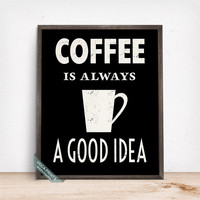 Coffee Is Always A Good Idea Print, Typography Poster, Coffee Art, Wall Print, Kitchen Decor, Office Decor, Mothers Day Gift