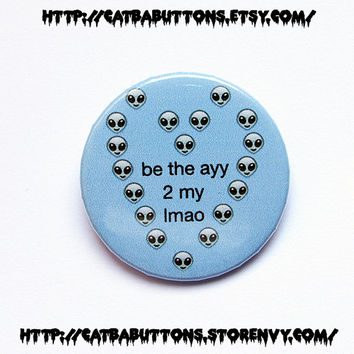 "Be the ayy to my lmao 1x1.5"" pinback button badge"